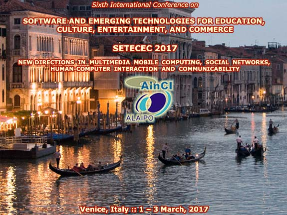 Sixth International Conference on Software and Emerging Technologies for Education, Culture, Entertainment, and Commerce (SETECEC 2017) :: Venice, Italy :: March, 1 - 3, 2017